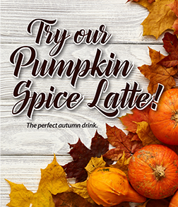 Try our Pumpkin Spice Latte!